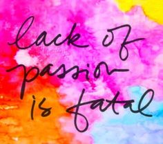 "Tattoo Ideas & Inspiration - Quotes & Sayings | ""Lack of passion is fatal"""