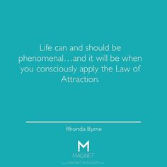 Life can & should be phenomenal. #RhondaByrne #Quotes #LawOfAttraction #LOA #Motivation #Success #Inspire #Positivity #TheSecret
