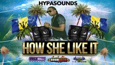 "Hypasounds - How She Like It ""2015 Soca"" (Crop Over)"