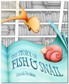 The Story of Fish and Snail by Deborah Freedman