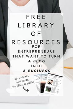 Access our FREE Resource Library for entrepreneurs that want to turn a blog into a business. Download free e-books, worksheets, checklists, guides, and more!