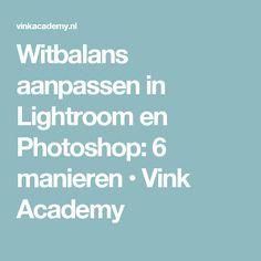 Witbalans aanpassen in Lightroom en Photoshop: 6 manieren • Vink Academy