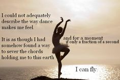 I feel this way every time I dance I am just flying