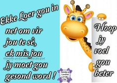 Hoop Net, Afrikaanse Quotes, Get Well Wishes, Goeie More, Get Well Soon, Kids Education, Kids And Parenting, Birthday Wishes, Sayings