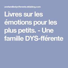 Livres sur les émotions pour les plus petits. - Une famille DYS-fférente