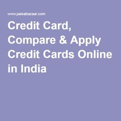 Credit Card, Compare & Apply Credit Cards Online in India