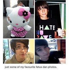 you can look at him just tell he used myspace<<< Awww fetus Dan❤️ He was so cute now he's hot!