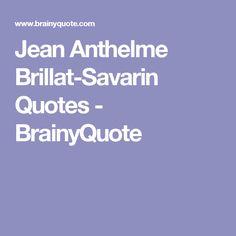 Jean Anthelme Brillat-Savarin Quotes - BrainyQuote