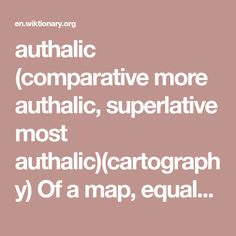 authalic (comparative more authalic, superlative most authalic)(cartography) Of a map, equal-area. B Words, Cartography, Equality, Philosophy, Science, Map, Social Equality, Location Map, Maps