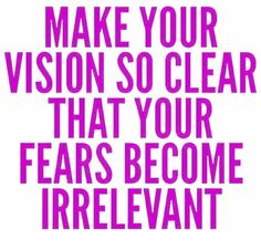 Make your vision so clear that your fears become irrelevant. #inspiration #wisdom