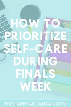 How To Prioritize Self-Care During Finals Week - The Happy Arkansan Career College, College Notes, College Life, College Graduation Pictures, College Aesthetic, Finals Week, Prioritize, Find A Job, Take Care Of Yourself