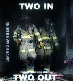 Contrary to popular belief, two in two out doesn't mean two go I two come out. It means for every two men inside two men stay outside, just incase. Firefighter School, Firefighter Apparel, Volunteer Firefighter, Firefighter Gifts, Firefighter Training, Firefighter Paramedic, Female Firefighter, Firefighter Wedding, Firefighter Pictures