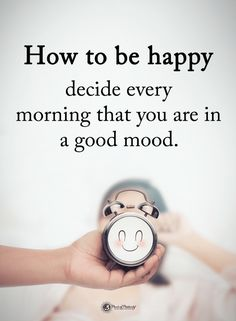 Quotes How to be happy decide every morning that you are in a good mood.