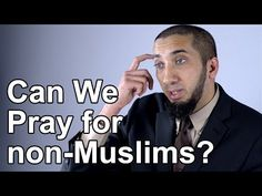 Can We Pray for Non Muslims? - Nouman Ali Khan - Quran Weekly - YouTube