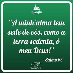 """""""A minh'alma tem sede de vós como a terra sedenta ó meu Deus!"""" (#Salmo 62) liturgia.cancaonova.com"""