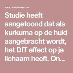 Studie heeft aangetoond dat als kurkuma op de huid aangebracht wordt, het DIT effect op je lichaam heeft. Ongelooflijk! - Naturotheek
