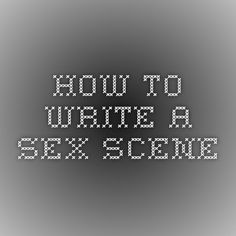 How to Write a Sex Scene - or, you know, any scene at all.  The author is essentially discussing the key to writing any scene with emotional resonance and plot relevance.