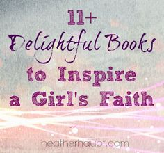 Cultivating our girl's faith is a precious thing.  Here are 11+ {must have} books to inspire our girls to a rich relationship with Jesus!