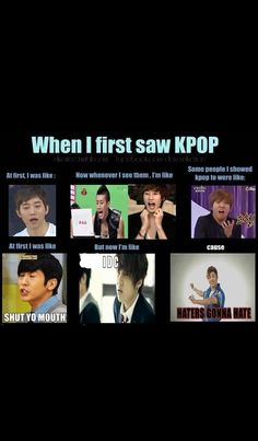 That is so accurate. .____. Except for the first pic.  One of the first Kpop mvs that I saw was Tell Me Goodbye by Big Bang.... I liked that mv, so then I tried Monster...........  And that's when I fell in love with Kpop.  I was all  \o/ THIS.IS.AWWESSSSOOOMMMEEEE!!!! Lol