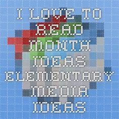 I Love to Read Month Ideas - Elementary Media Ideas