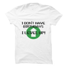 Don't Have Birthdays, I Level Up Gamer t shirt T-Shirts, Hoodies. ADD TO CART…