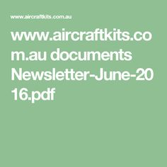 www.aircraftkits.com.au documents Newsletter-June-2016.pdf Document, Aircraft, Aviation, Airplane, Plane, Airplanes, Planes
