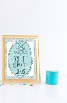 Some days we just need a double shot of coffee and holy ghost!