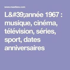 L'année 1967 : musique, cinéma, télévision, séries, sport, dates anniversaires