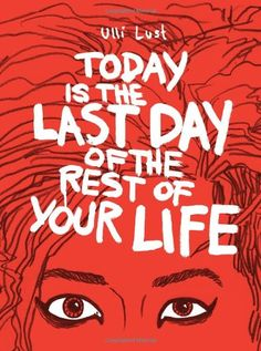 Today is the Last Day of the Rest of Your Life by Ulli Lust,http://www.amazon.com/dp/160699557X/ref=cm_sw_r_pi_dp_R2josb10WR6VTZWC