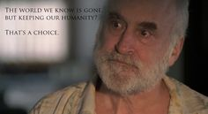 """The world we know is gone.  But keeping our humanity? That's a choice.""  - Dale Horvath"