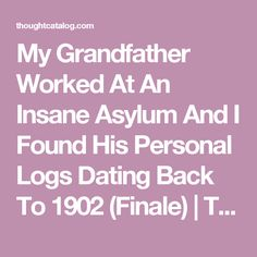 My Grandfather Worked At An Insane Asylum And I Found His Personal Logs Dating Back To 1902 (Finale)   Thought Catalog