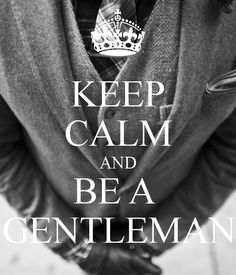 Keep calm and be a Gentlemen