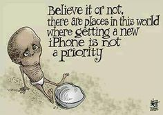 Believe it or not, there are places in this world where getting a new iphone is not priority.