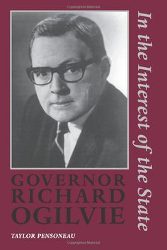 Governor Richard Ogilvie: In the Interest of the State: Taylor Pensoneau: 9780809321483: Amazon.com: Books