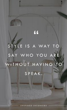 """""""Style is a way to say who you are without having to speak"""" Follow Inspired Interiors for more design inspiration, design quotes, and creative luxury interior design. #interiordesign #luxurydesign Interior Design Quotes, Luxury Interior Design, Home Decor Quotes, Home Quotes And Sayings, Unique Quotes, Inspirational Quotes, Done Quotes, Creativity Quotes, Architects Quotes"""