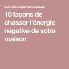 10 façons de chasser l'énergie négative de votre maison