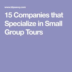 15 Companies that Specialize in Small Group Tours