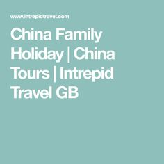 China Family Holiday | China Tours | Intrepid Travel GB