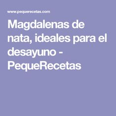 Magdalenas de nata, ideales para el desayuno - PequeRecetas