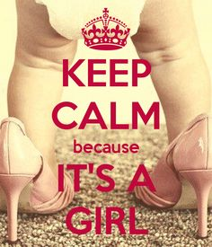 KEEP CALM because IT'S A GIRL