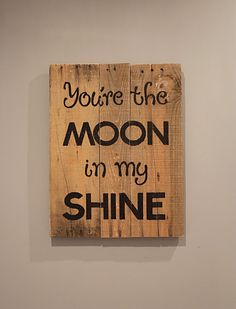 You're the Moon in My Shine Wooden Sign by itsawhoot on Etsy