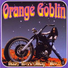 That was yesterday: Orange Goblin - Time Travelling Blues [Full Album]...