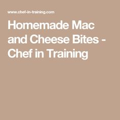 Homemade Mac and Cheese Bites - Chef in Training