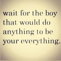 Wait for him, because love is greater than distance, and quality is greater than convenience. x