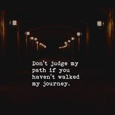 Life Journey Quotes, Path Quotes, Freedom Quotes, Life Quotes To Live By, Judge Quotes, True Quotes, Book Quotes, Qoutes, Journey Tattoo