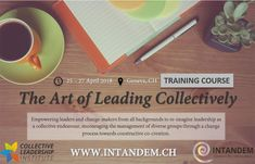 INTANDEM / COLLECTIVE LEADERSHIP INSTITUTE: THE ART OF LEADING COLLECTIVELY, 25 - 27 April 2018 Change Maker, Event Calendar, Money Matters, Training Courses, Guide Book, Leadership, Encouragement, Collection, Art