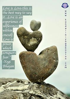 """Love is Love-this is the best way to say it...Love is an experience of selflessness within oneself. Love is power which conquers fear."" -Yogi Bhajan  Yogi Bhajan Quote Kundalini Yoga Kundalini Yoga Boston"