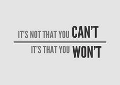 "fitnessforthought:    too many people say they ""CAN'T"" as an excuse— YES, YOU CAN! Just put the effort in and changes WILL come!!"