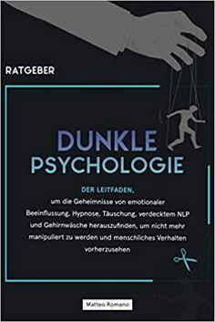Dunkle Psychologie: Der Leitfaden, um die Geheimnisse von emotionaler Beeinflussung, Hypnose, Täuschung, verdecktem NLP und Gehirnwäsche herauszufinden, um nicht mehr manipuliert zu werden von Matteo Romano (Werbung, Affiliate-Link). Über Gehirnwäsche, die faszinierende Kraft neurolinguistischer Manipulationen, wie man einem Manipulator bekämft und mehr... #Psychologie #Hypnose #NLP #Beeinflussung #Manipulation Link, Books, Positive Psychology, Witch, Deutsch, Mental Health Therapy, Brain, Libros, Book