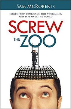Screw the Zoo: Escape From Your Cage, Free Your Mind, and Take Over the World - Kindle edition by Sam McRoberts. Self-Help Kindle eBooks @ Amazon.com.